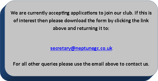 Text Box: We are currently accepting applications to join our club. If this is of interest then please download the form by clicking the link above and returning it to: